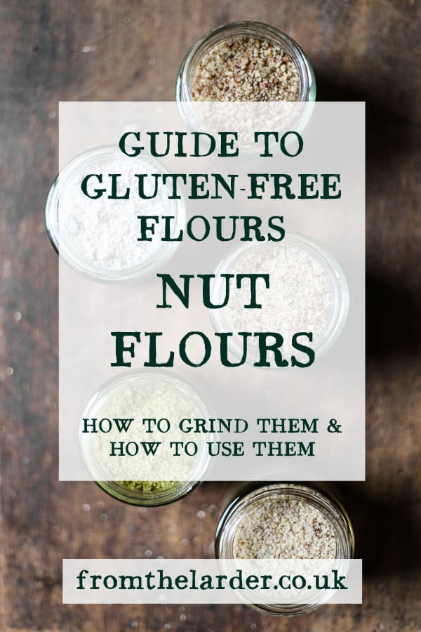 text saying Gluten-Free Flours: Nut Flours: how to grind them and how to use them: fromthelarder.co.uk: on an image of jars of nut flours