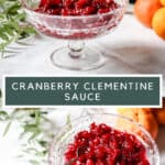 Pinnable Image. Two images of Cranberry Clementine Sauce on a white tablecloth surrounded by clementines and greenery. With title of recipe in centre of images