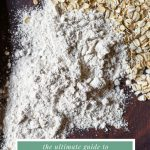 image of oat flour on wooden board with text saying The Ultimate Guide to Oat Flour From The Larder