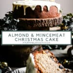 Pin image for Almond & Mincemeat Christmas Sponge Cake. Two images of cake, one whole on a cake stand and one of the slice of cake with a bite taken out. With title text in the middle of the images