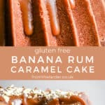 Pin image of Banana Rum Caramel Cake. One image of a close up of the cake and another of the cake cut into with title text in between