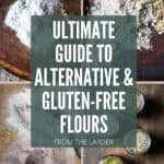Images of gluten-free flours with text saying Ultimate Guide to Alternative & Gluten-Free Flours