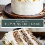 Two images of Gluten-free Hummingbird cake. Top image is of the whole cake, bottom image is of a cut slice with title text