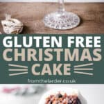 Pin Image of Gluten-Free Christmas Cake. Top image of the whole cake on a stand. Bottom image close up of a cut slice. With title text between.