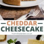 Pin image of cheddar cheesecake with whole cheesecake image with a slice cut out and image of slice on a plate. With text in between
