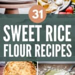image collage of cake, pancakes, quiche and cheese sauce with 31 Sweet Rice Flour Recipes title in centre