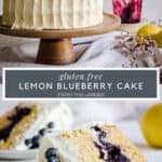 Two images of Lemon Blueberry Cake, one of the whole cake , the other of a slice on a plate. With the cake title in between images.